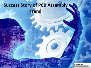 Success Story of PCB Assembly Trend
