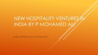 New hospitality ventures in India by P Mohamed Ali