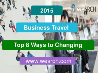 Top 8 Ways To Changing Business Travel In 2015