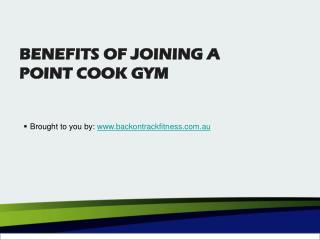 BENEFITS OF JOINING A POINT COOK GYM
