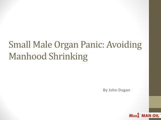 Small Male Organ Panic - Avoiding Manhood Shrinking