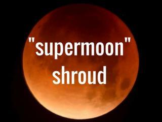 Supermoon shroud