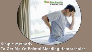 Simple Methods To Get Rid Of Painful Bleeding Hemorrhoids