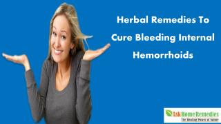 Herbal Remedies To Cure Bleeding Internal Hemorrhoids