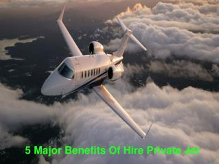 5 Major Benefits Of Hire Private Jet