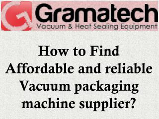 How to Find Affordable and reliable Vacuum packaging machine supplier?