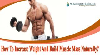How To Increase Weight And Build Muscle Mass Naturally?