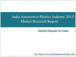 India Automotive Plastics Industry 2015 Market Research Report