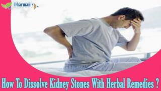 How To Dissolve Kidney Stones With Herbal Remedies Available?