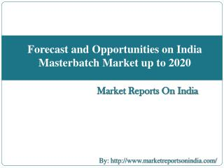 Forecast and Opportunities on India Masterbatch Market up to  2020