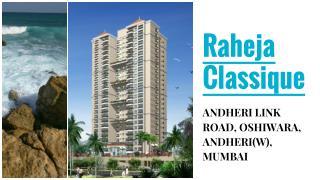 Raheja Classique ANDHERI LINK ROAD, OSHIWARA, ANDHERI(W), MUMBAI