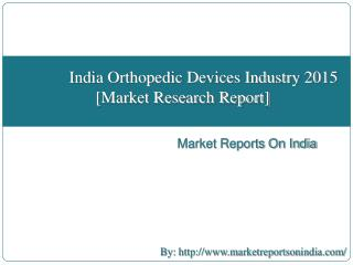 India Orthopedic Devices Industry 2015 [Market Research Report]