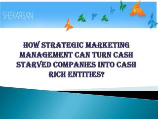 How Strategic Marketing Management Can Turn Cash Starved Companies Into Cash Rich Entities?
