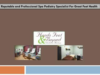 Reputable and Professional Spa Podiatry Specialist For Great Feet Health