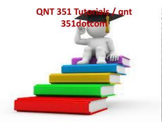 QNT 351 Tutorials / QNT 351dotcom