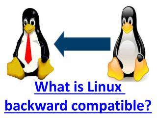 What is Linux backward compatible