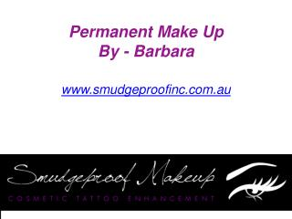 Permanent Make Up Specialist - www.smudgeproofinc.com.au