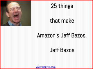 Things that make Amazon's Jeff Bezos,