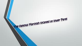 The famous Maroosh located at lower Parel