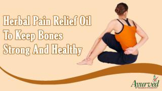 Herbal Pain Relief Oil To Keep Bones Strong And Healthy