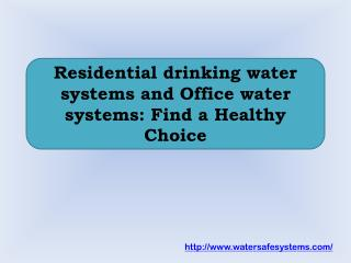 Residential drinking water systems and Office water systems: Find a Healthy Choice