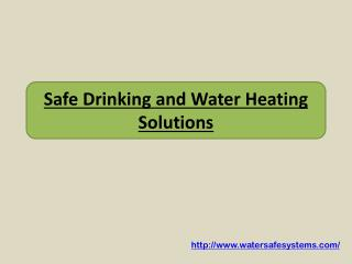 Safe Drinking and Water Heating Solutions