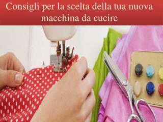 Consigli per la scelta della tua nuova macchina da cucire