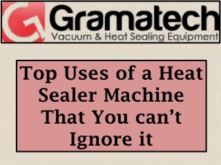 Top Uses of a Heat Sealer Machine That You can't Ignore it