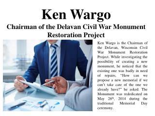 Ken Wargo Chairman of the Delavan Civil War Monument Restoration Project
