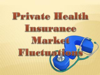Private Health Insurance Market Fluctuations