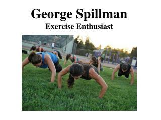George Spillman  Exercise Enthusiast