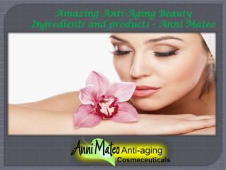 Amazing anti aging beauty ingredients and products - anni mateo