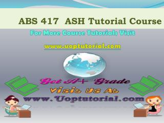 ABS 417 ASH TUTORIAL / Uoptutorial