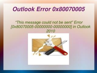 �This message could not be sent� Error [0x80070005-00000000-00000000] in Outlook 2010