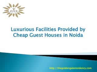 Luxurious Facilities Provided In Cheap Guest Houses in Noida