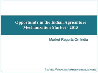 Opportunity in the Indian Agriculture Mechanization Market - 2015