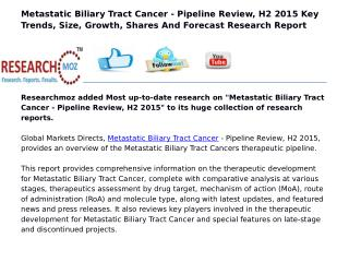 Metastatic Biliary Tract Cancer - Pipeline Review, H2 2015 Key Trends, Size, Growth, Shares And Forecast Research Report