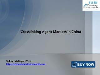 Crosslinking Agent Markets in China: JSBMarketResearch