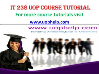 IT 238 UOP Course Tutorial / uophelp