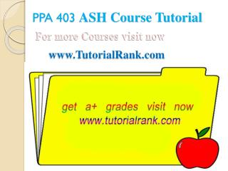 PPA 403 ASH Courses /TutorialRank