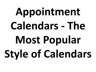 Appointment Calendars - The Most Popular Style of Calendars