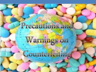 Precautions and Warnings on Counterfeiting