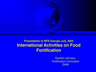 Presentation to NFA Georgia July, 2005 International Activities on Food Fortification