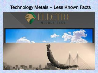 Technology Metals � Less Known Facts