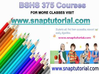 BSHS 375 Courses/snaptutorial