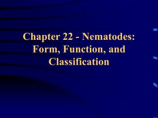 Chapter 22 - Nematodes: Form, Function, and  Classification