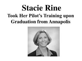 Stacie Rine - Took Her Pilot's Training upon Graduation from Annapolis