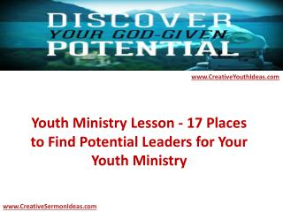 Youth Ministry Lesson - 17 Places to Find Potential Leaders for Your Youth Ministry