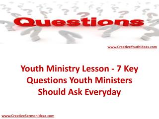 Youth Ministry Lesson - 7 Key Questions Youth Ministers Should Ask Everyday