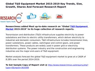 Global T&D Equipment Market 2015-2019 Key Trends, Size, Growth, Shares And Forecast Research Report